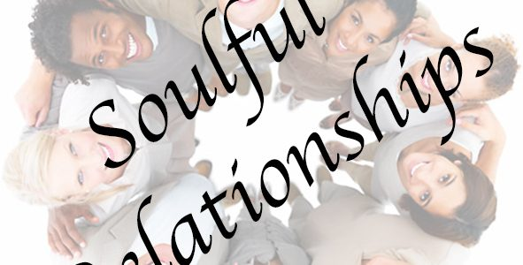 Soulful Relationships – BRING A FRIEND!